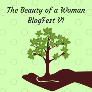 The Beauty of a Woman BlogFest VI!